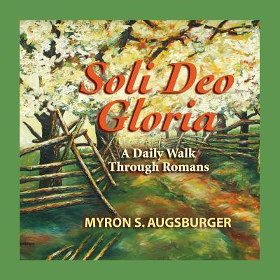 Soli Deo Gloria: A Daily Walk Through Romans - Augsburger, Myron S