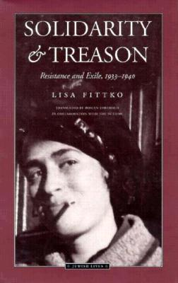 Solidarity and Treason: Resistance and Exile, 1933-40 - Fittko, Lisa