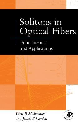 Solitons in Optical Fibers: Fundamentals and Applications - Mollenauer, Linn F, and Gordon, James P