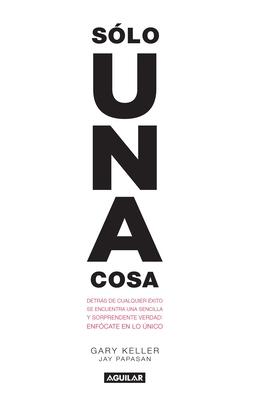 Solo Una Cosa / The One Thing - Keller, Gary, and Papasan, Jay