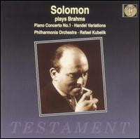 Solomon Plays Brahms - Solomon (piano); Philharmonia Orchestra; Rafael Kubelik (conductor)