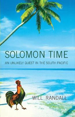 Solomon Time: An Unlikely Quest in the South Pacific - Randall, Will