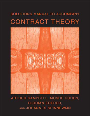 Solutions Manual to Accompany Contract Theory - Campbell, Arthur, and Cohen, Moshe, and Ederer, Florian