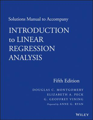 Solutions Manual to Accompany Introduction to Linear Regression Analysis - Montgomery, Douglas C, and Peck, Elizabeth A, and Vining, G Geoffrey