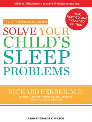 Solve Your Child's Sleep Problems - Ferber, Richard, M.D., and Wilson, George K (Narrator)