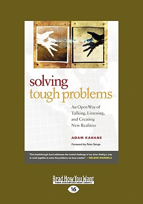 Solving Tough Problems: An Open Way of Talking, Listening, and Creating New Realities (Easyread Large Edition) - Kahane, Adam