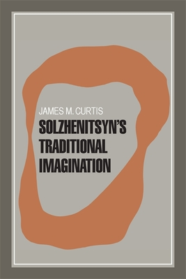 Solzhenitsyn's Traditional Imagination - Curtis, James M