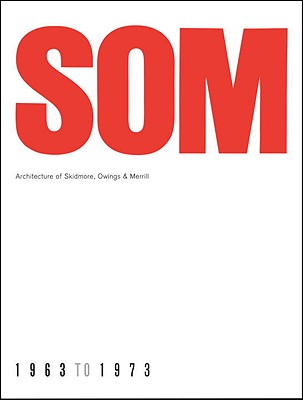 SOM: Architecture of Skidmore, Owings & Merrill, 1963-1973 - Drexler, Arthur (Introduction by), and Menges, Axel (Commentaries by)