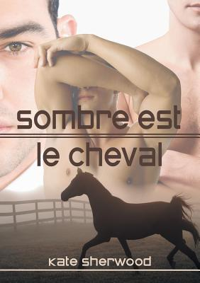 Sombre Est Le Cheval - Sherwood, Kate, and Tarpin, Louis (Translated by)