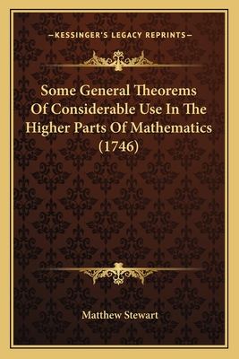 Some General Theorems of Considerable Use in the Higher Parts of Mathematics (1746) - Stewart, Matthew