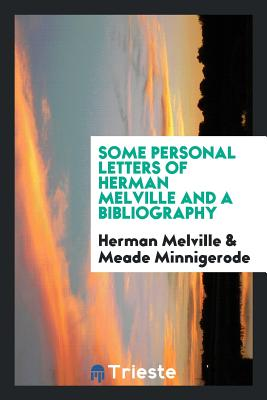 Some Personal Letters of Herman Melville and a Bibliography - Melville, Herman