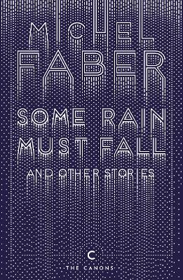 Some Rain Must Fall And Other Stories - Faber, Michel