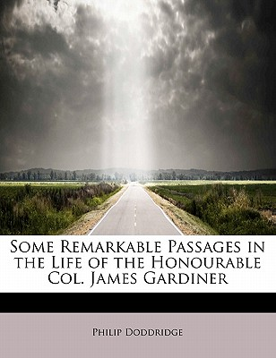 Some Remarkable Passages in the Life of the Honourable Col. James Gardiner - Doddridge, Philip