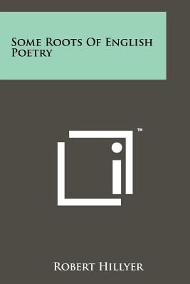 Some Roots of English Poetry - Hillyer, Robert