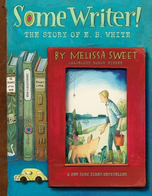 Some Writer!: The Story of E. B. White - Sweet, Melissa
