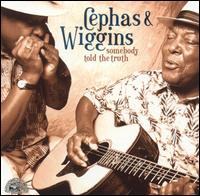 Somebody Told the Truth - Cephas & Wiggins