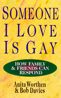 Someone I Love Is Gay: How Family & Friends Can Respond - Worthen, Anita, and Davies, Bob