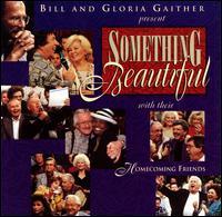 Something Beautiful [1996] - Bill & Gloria Gaither & Their Homecoming Friends