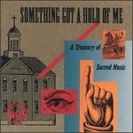 Something Got a Hold on Me: A Treasury of Sacred Music