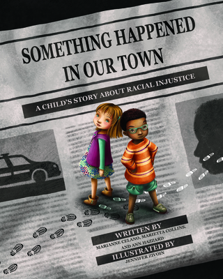Something Happened in Our Town: A Child's Story about Racial Injustice - Celano, Marianne, PhD, and Collins, Marietta, PhD, and Hazzard, Ann, PhD
