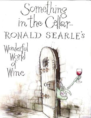 Something in the Cellar: Ronald Searle's Wonderful World of Wine - Searle, Ronald