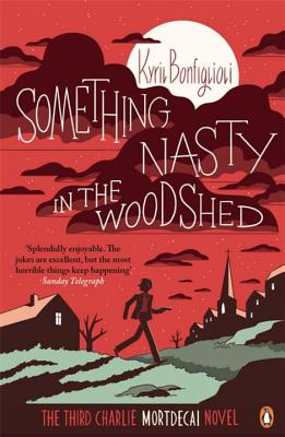 Something Nasty in the Woodshed: The Third Charlie Mortdecai Novel - Bonfiglioli, Kyril