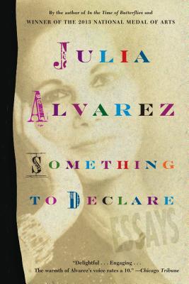 Something to Declare: Essays - Alvarez, Julia
