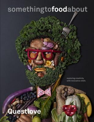 Something to Food about: Exploring Creativity with Innovative Chefs - Questlove, and Greenman, Ben, and Hamada, Kyoko (Photographer)