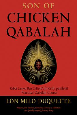 Son of Chicken Qabalah: Rabbi Lamed Ben Clifford's (Mostly Painless) Practical Qabalah Course - DuQuette, Lon Milo