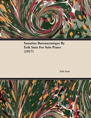 Sonatine Bureaucratique by Erik Satie for Solo Piano (1917) - Satie, Erik