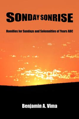 Sonday Sonrise: Homilies for Sundays and Solemnities of Years ABC - Vima, Benjamin A