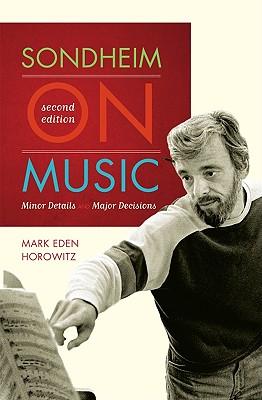 Sondheim on Music: Minor Details and Major Decisions - Horowitz, Mark Eden