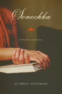 Sonechka: A Novella and Stories - Ulitskaya, Ludmila, and Tait, Arch (Translated by)