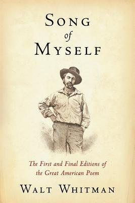 Song of Myself: The First and Final Editions of the Great American Poem - Whitman, Walt, and Books, American Renaissance (Prepared for publication by)