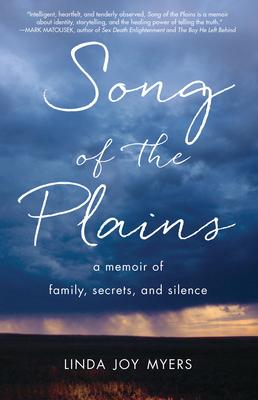 Song of the Plains: A Memoir of Family, Secrets, and Silence - Myers, Linda Joy