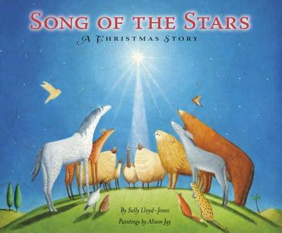 Song of the Stars: A Christmas Story - Lloyd-Jones, Sally, and Jay, Alison (Illustrator)