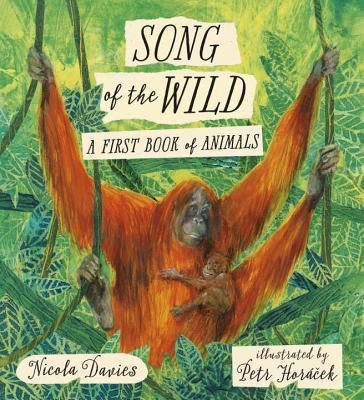 Song of the Wild: A First Book of Animals - Davies, Nicola, Dr.