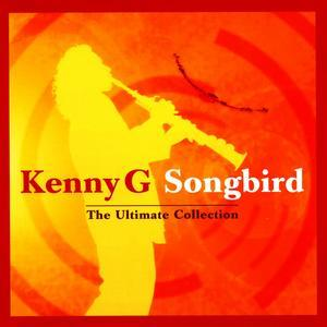 Songbird: The Ultimate Collection - Kenny G