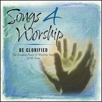 Songs 4 Worship: Be Glorified - Various Artists