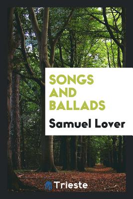 Songs and Ballads - Lover, Samuel
