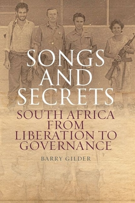 Songs and Secrets: South Africa from Liberation to Governance - Gilder, Barry