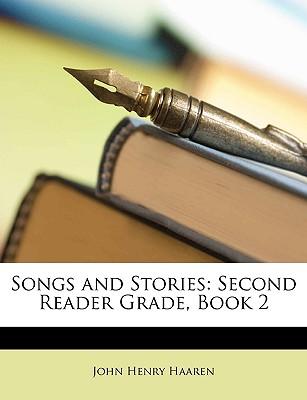 Songs and Stories: Second Reader Grade, Book 2 - Haaren, John H