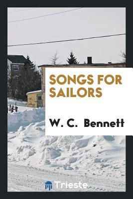 Songs for Sailors - Bennett, W C