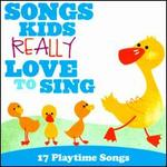Songs Kids Really Love To Sing: 17 Playtime Songs - Various Artists