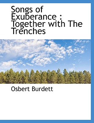 Songs of Exuberance: Together with the Trenches - Burdett, Osbert
