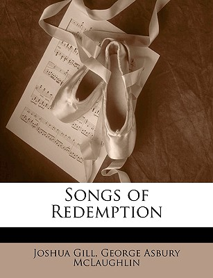Songs of Redemption - Gill, Joshua, and McLaughlin, George Asbury