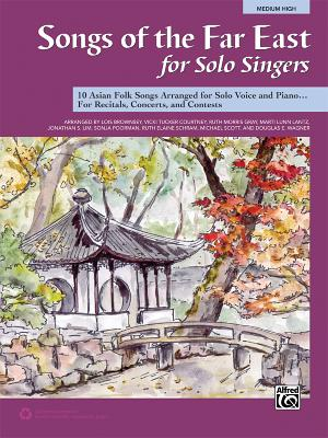 Songs of the Far East for Solo Singers: 10 Asian Folk Songs Arranged for Solo Voice and Piano for Recitals, Concerts, and Contests (Medium High Voice) - Brownsey, Lois, and Courtney, Vicki Tucker, and Gray, Ruth Morris