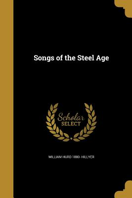 Songs of the Steel Age - Hillyer, William Hurd 1880-