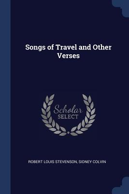 Songs of Travel and Other Verses - Stevenson, Robert Louis, and Colvin, Sidney, Sir