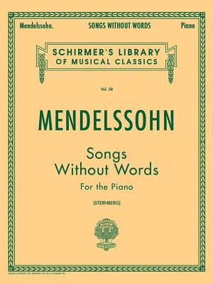 Songs Without Words: Schirmer Library of Classics Volume 58 Piano Solo - Mendelssohn, Felix (Composer), and Von Sternberg, Constantin (Editor)